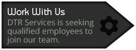 Work with us - DTR Services is seeking qualified employees to join our team